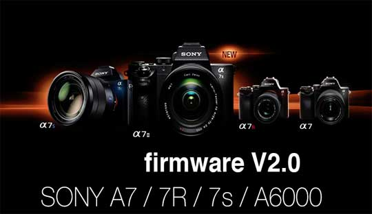 Sony released a new firmware V2.0 for Sony A7, A7R, A7S and Sony A6000